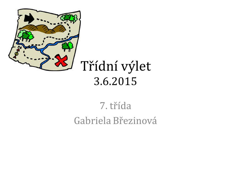 Třídní výlet 3.6.2015 7. třída Gabriela Březinová