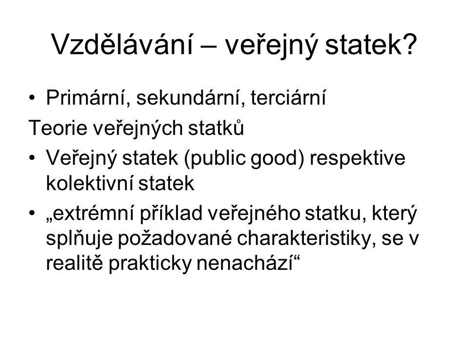 """Vzdělávání – veřejný statek? Primární, sekundární, terciární Teorie veřejných statků Veřejný statek (public good) respektive kolektivní statek """"extrém"""
