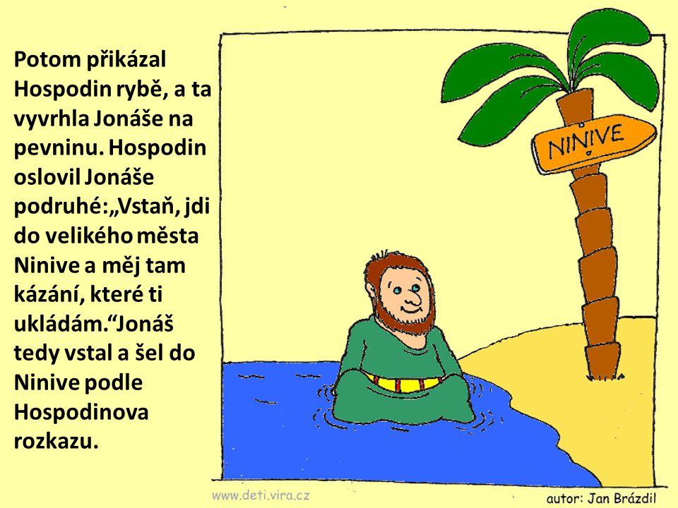 A Hospodin poslal velikou rybu, aby Jonáše pohltila.