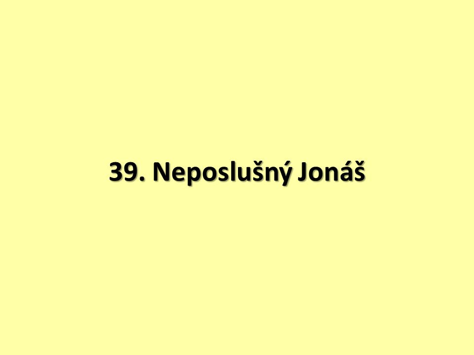39. Neposlušný Jonáš