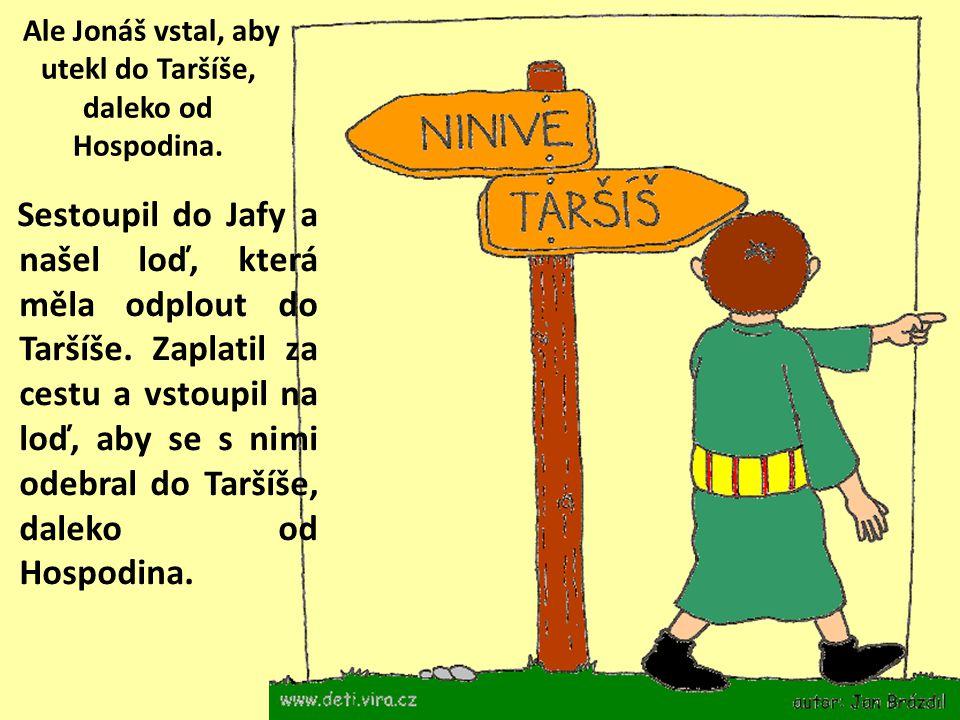 """""""Vstaň, jdi do velikého města Ninive a měj tam kázání, neboť jeho neřest se dostala až ke mně."""