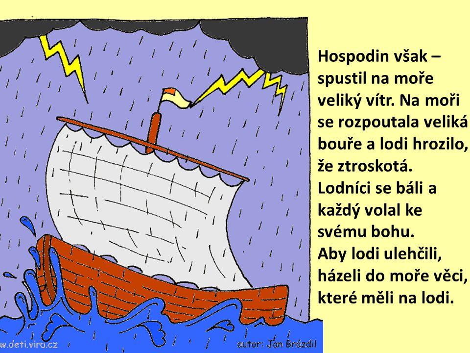 Hospodin však – spustil na moře veliký vítr.