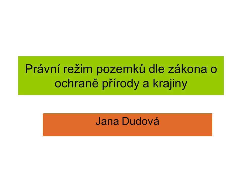 Právní režim pozemků dle zákona o ochraně přírody a krajiny Jana Dudová
