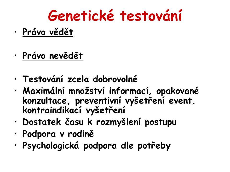 Genetické testování Právo vědět Právo nevědět Testování zcela dobrovolné Maximální množství informací, opakované konzultace, preventivní vyšetření eve
