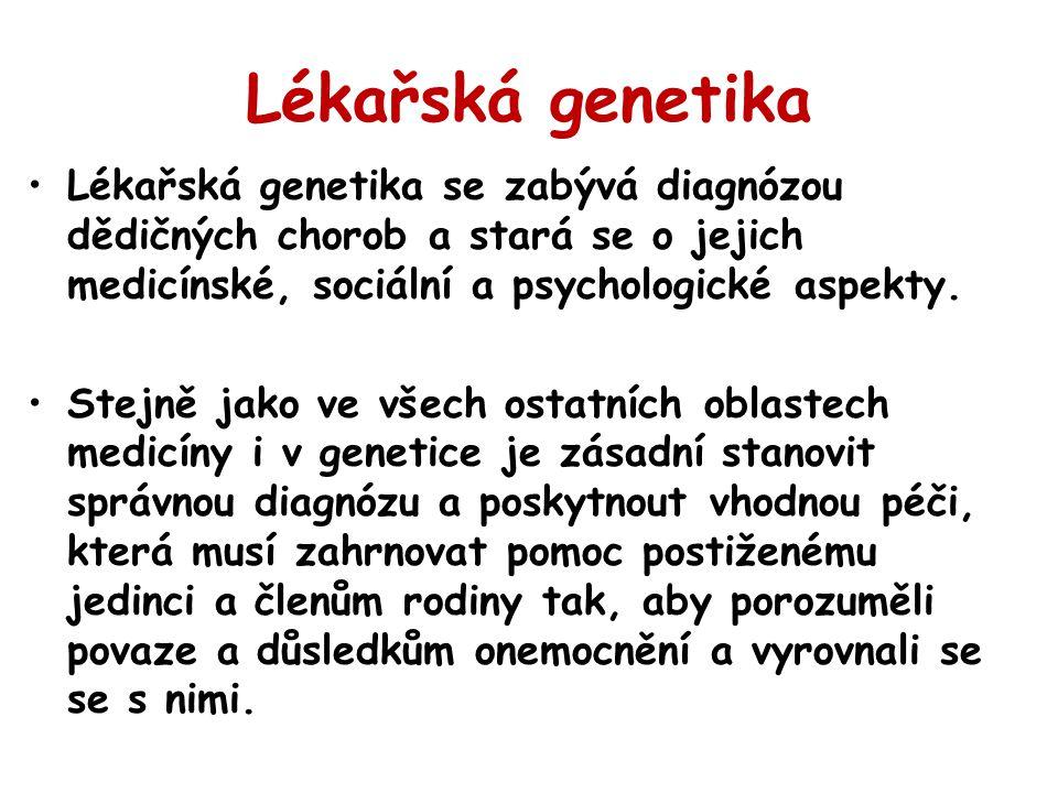 Lékařská genetika Lékařská genetika se zabývá diagnózou dědičných chorob a stará se o jejich medicínské, sociální a psychologické aspekty. Stejně jako