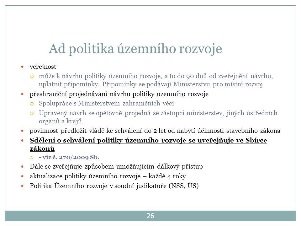 26 Ad politika územního rozvoje veřejnost  může k návrhu politiky územního rozvoje, a to do 90 dnů od zveřejnění návrhu, uplatnit připomínky.
