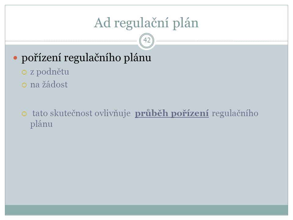 Ad regulační plán 42 pořízení regulačního plánu  z podnětu  na žádost  tato skutečnost ovlivňuje průběh pořízení regulačního plánu