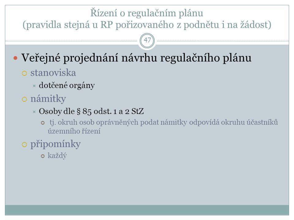 Řízení o regulačním plánu (pravidla stejná u RP pořizovaného z podnětu i na žádost) 47 Veřejné projednání návrhu regulačního plánu  stanoviska  dotčené orgány  námitky  Osoby dle § 85 odst.
