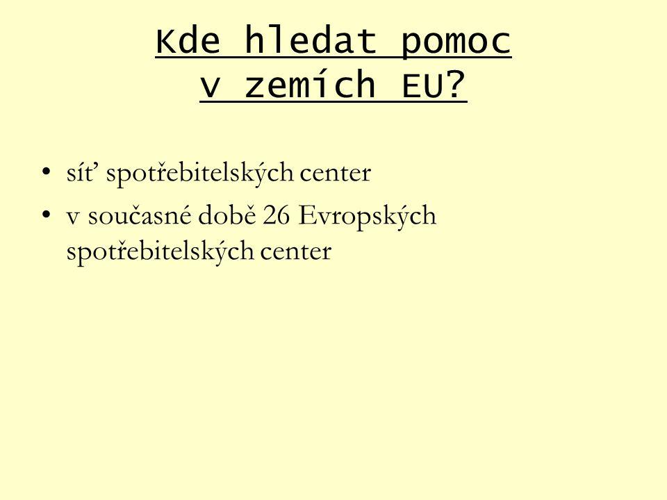 Kde hledat pomoc v zemích EU? síť spotřebitelských center v současné době 26 Evropských spotřebitelských center
