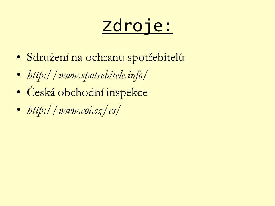 Zdroje: Sdružení na ochranu spotřebitelů http://www.spotrebitele.info/ Česká obchodní inspekce http://www.coi.cz/cs/