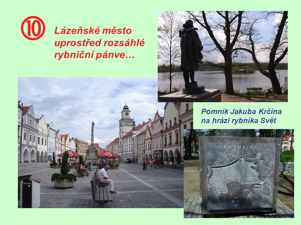  Pomník Jakuba Krčína na hrázi rybníka Svět Lázeňské město uprostřed rozsáhlé rybniční pánve…