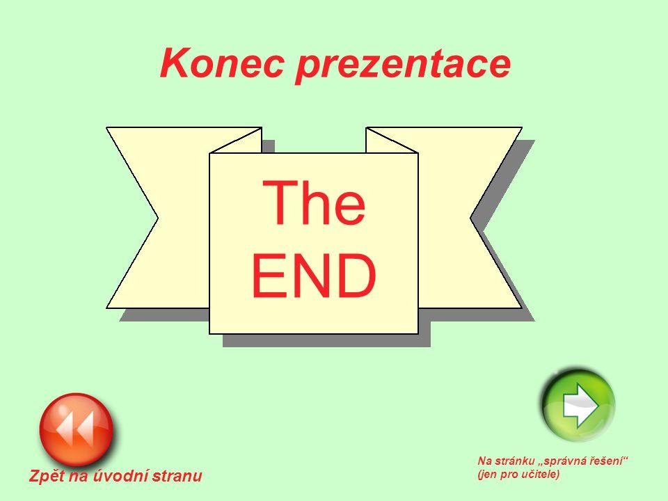 """Konec prezentace Zpět na úvodní stranu Na stránku """"správná řešení (jen pro učitele) The END"""