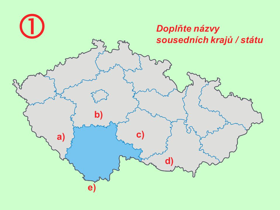  Doplňte názvy sousedních krajů / státu c) a) b) d) e)