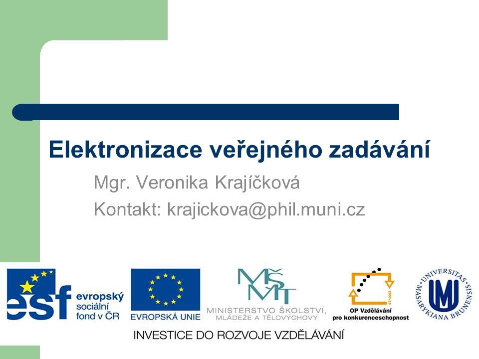 Elektronizace veřejného zadávání Mgr. Veronika Krajíčková Kontakt: krajickova@phil.muni.cz