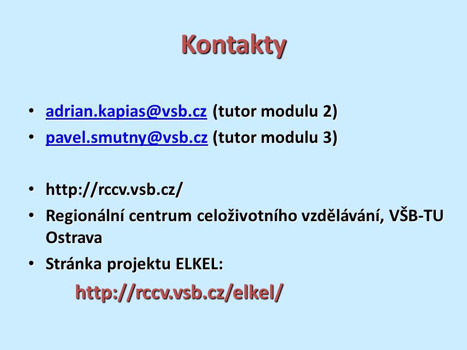 Kontakty adrian.kapias@vsb.cz (tutor modulu 2) adrian.kapias@vsb.cz (tutor modulu 2) adrian.kapias@vsb.cz pavel.smutny@vsb.cz (tutor modulu 3) pavel.smutny@vsb.cz (tutor modulu 3) pavel.smutny@vsb.cz http://rccv.vsb.cz/ http://rccv.vsb.cz/ Regionální centrum celoživotního vzdělávání, VŠB-TU Ostrava Regionální centrum celoživotního vzdělávání, VŠB-TU Ostrava Stránka projektu ELKEL: Stránka projektu ELKEL:http://rccv.vsb.cz/elkel/