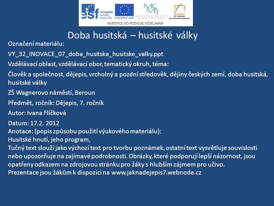 Doba husitská – husitské války Označení materiálu: VY_32_INOVACE_07_doba_husitska_husitske_valky.ppt Vzdělávací oblast, vzdělávací obor, tematický okr