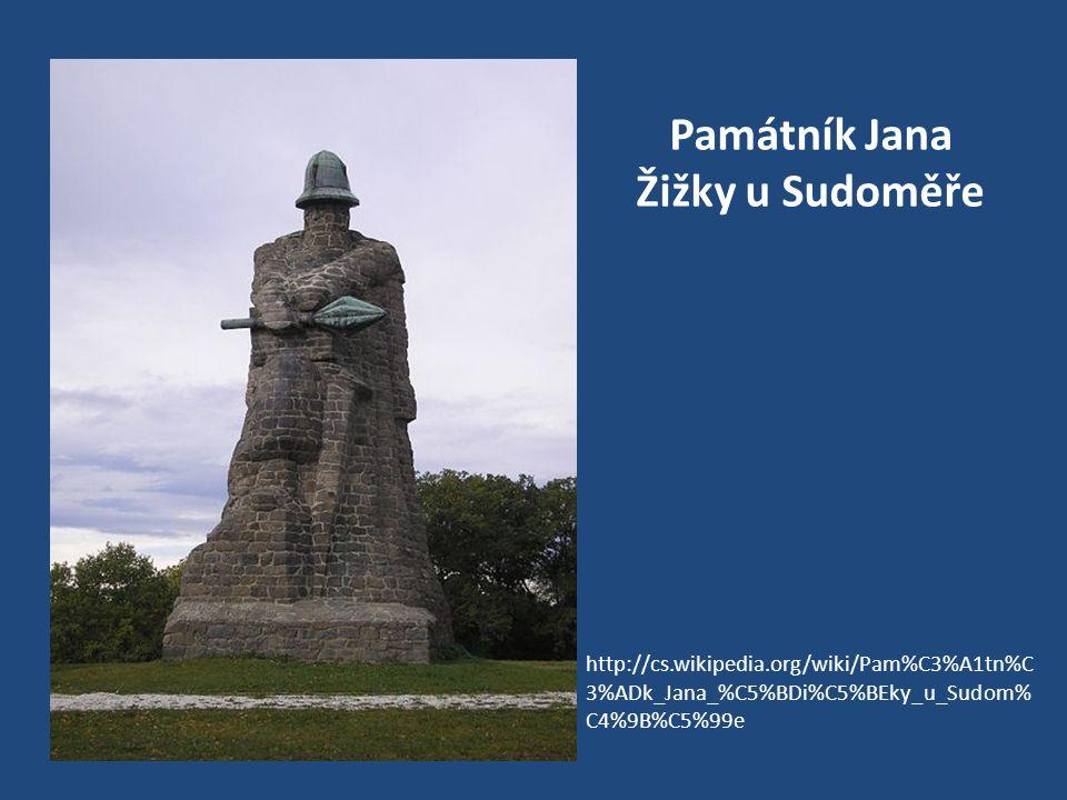 Památník Jana Žižky u Sudoměře http://cs.wikipedia.org/wiki/Pam%C3%A1tn%C 3%ADk_Jana_%C5%BDi%C5%BEky_u_Sudom% C4%9B%C5%99e