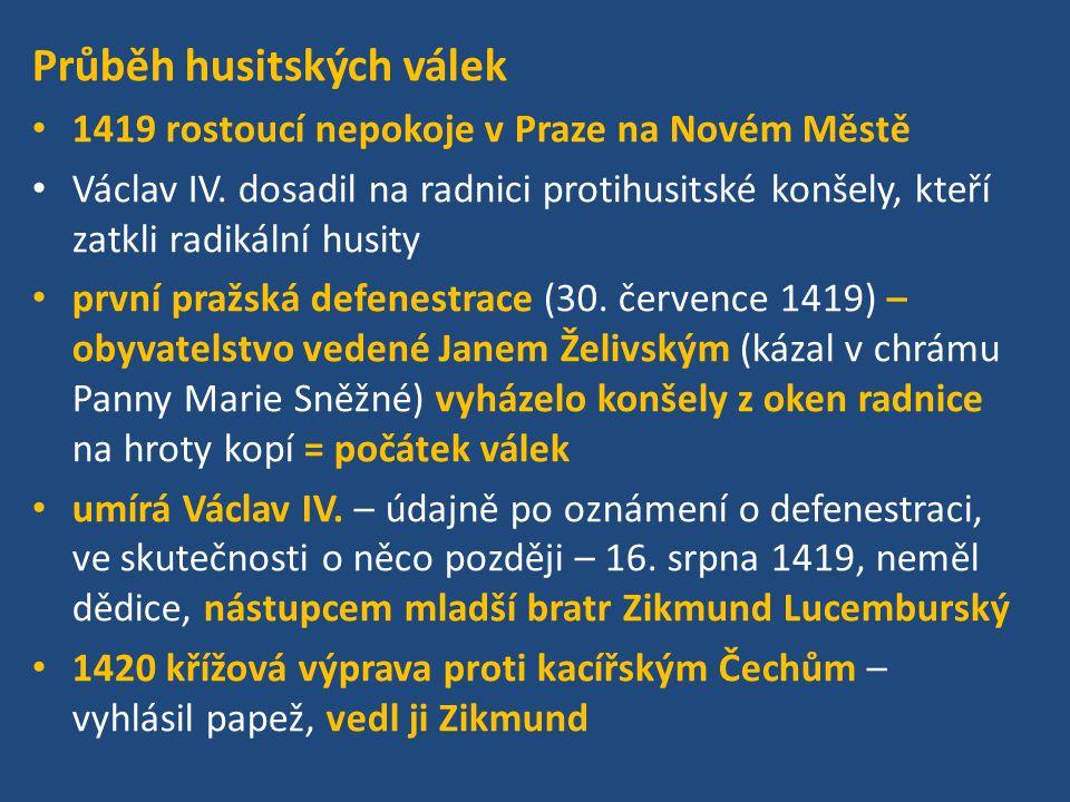 Průběh husitských válek 1419 rostoucí nepokoje v Praze na Novém Městě Václav IV. dosadil na radnici protihusitské konšely, kteří zatkli radikální husi