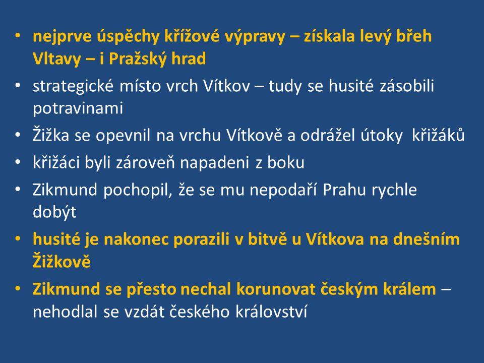 nejprve úspěchy křížové výpravy – získala levý břeh Vltavy – i Pražský hrad strategické místo vrch Vítkov – tudy se husité zásobili potravinami Žižka
