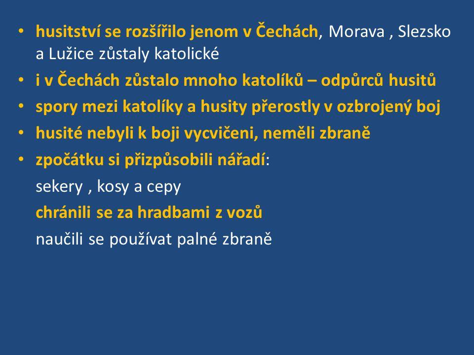 husitství se rozšířilo jenom v Čechách, Morava, Slezsko a Lužice zůstaly katolické i v Čechách zůstalo mnoho katolíků – odpůrců husitů spory mezi kato
