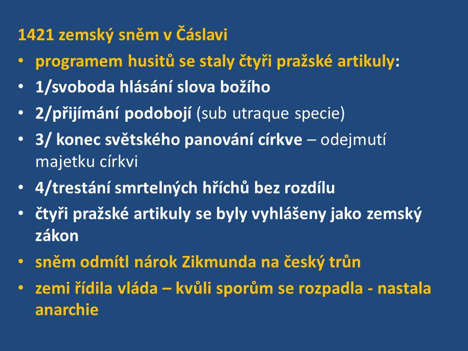 1421 zemský sněm v Čáslavi programem husitů se staly čtyři pražské artikuly: 1/svoboda hlásání slova božího 2/přijímání podobojí (sub utraque specie)