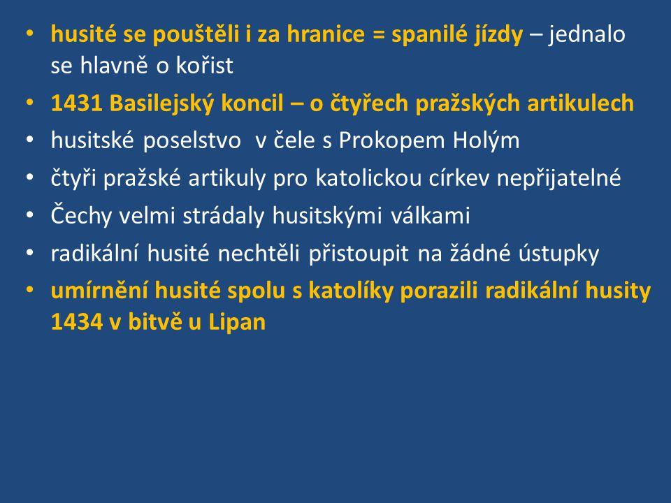 husité se pouštěli i za hranice = spanilé jízdy – jednalo se hlavně o kořist 1431 Basilejský koncil – o čtyřech pražských artikulech husitské poselstv
