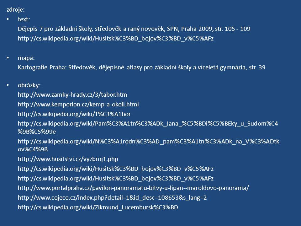 zdroje: text: Dějepis 7 pro základní školy, středověk a raný novověk, SPN, Praha 2009, str. 105 - 109 http://cs.wikipedia.org/wiki/Husitsk%C3%BD_bojov
