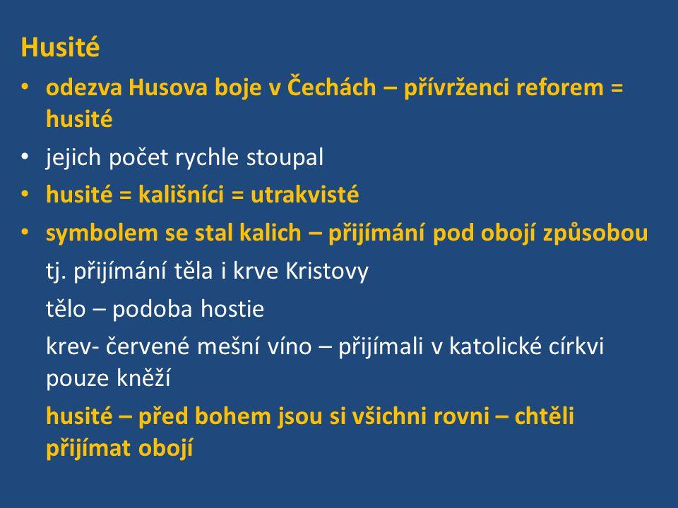 Husité odezva Husova boje v Čechách – přívrženci reforem = husité jejich počet rychle stoupal husité = kališníci = utrakvisté symbolem se stal kalich