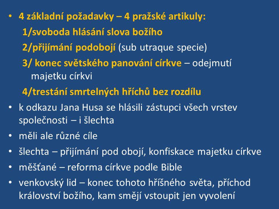 4 základní požadavky – 4 pražské artikuly: 1/svoboda hlásání slova božího 2/přijímání podobojí (sub utraque specie) 3/ konec světského panování církve