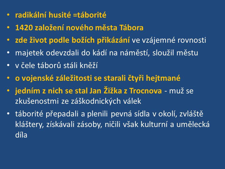 radikální husité =táborité 1420 založení nového města Tábora zde život podle božích přikázání ve vzájemné rovnosti majetek odevzdali do kádí na náměst