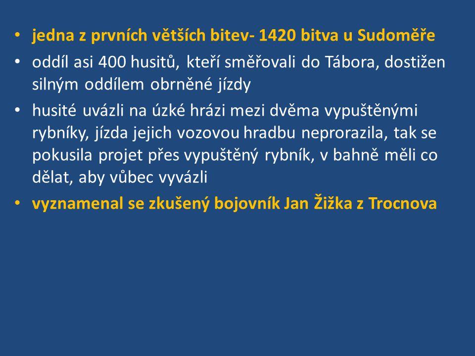 jedna z prvních větších bitev- 1420 bitva u Sudoměře oddíl asi 400 husitů, kteří směřovali do Tábora, dostižen silným oddílem obrněné jízdy husité uvá