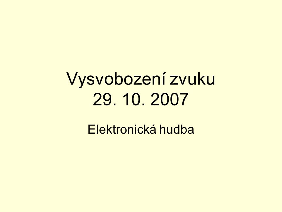 Vysvobození zvuku 29. 10. 2007 Elektronická hudba