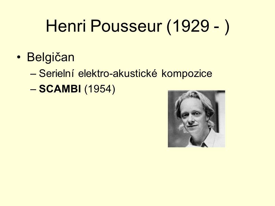 Henri Pousseur (1929 - ) Belgičan –Serielní elektro-akustické kompozice –SCAMBI (1954)