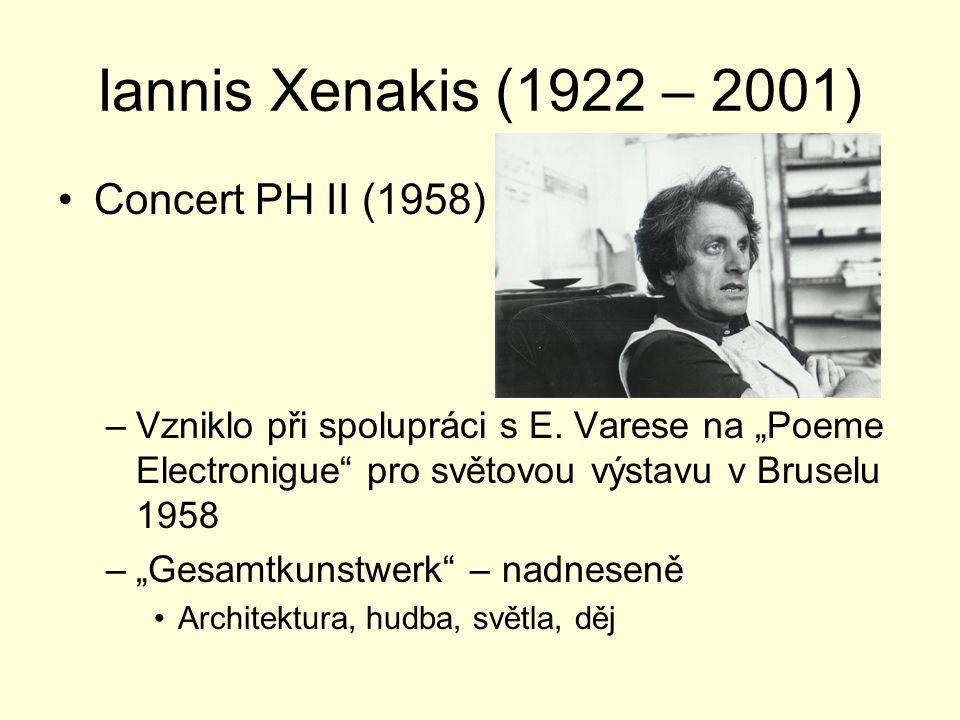 """Iannis Xenakis (1922 – 2001) Concert PH II (1958) –Vzniklo při spolupráci s E. Varese na """"Poeme Electronigue"""" pro světovou výstavu v Bruselu 1958 –""""Ge"""