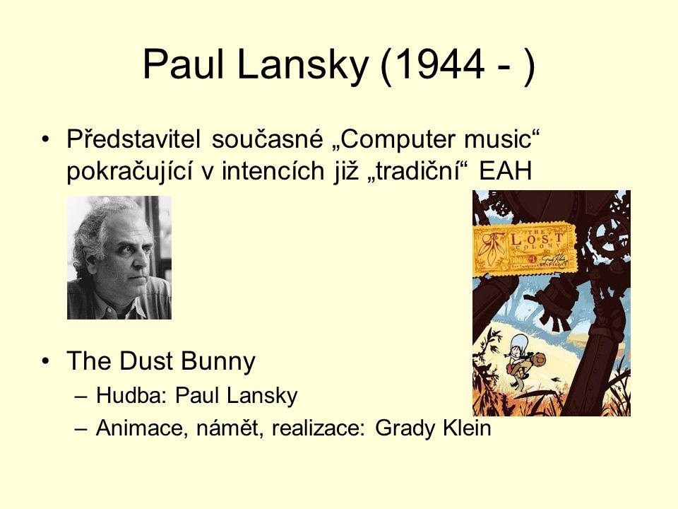 """Paul Lansky (1944 - ) Představitel současné """"Computer music"""" pokračující v intencích již """"tradiční"""" EAH The Dust Bunny –Hudba: Paul Lansky –Animace, n"""