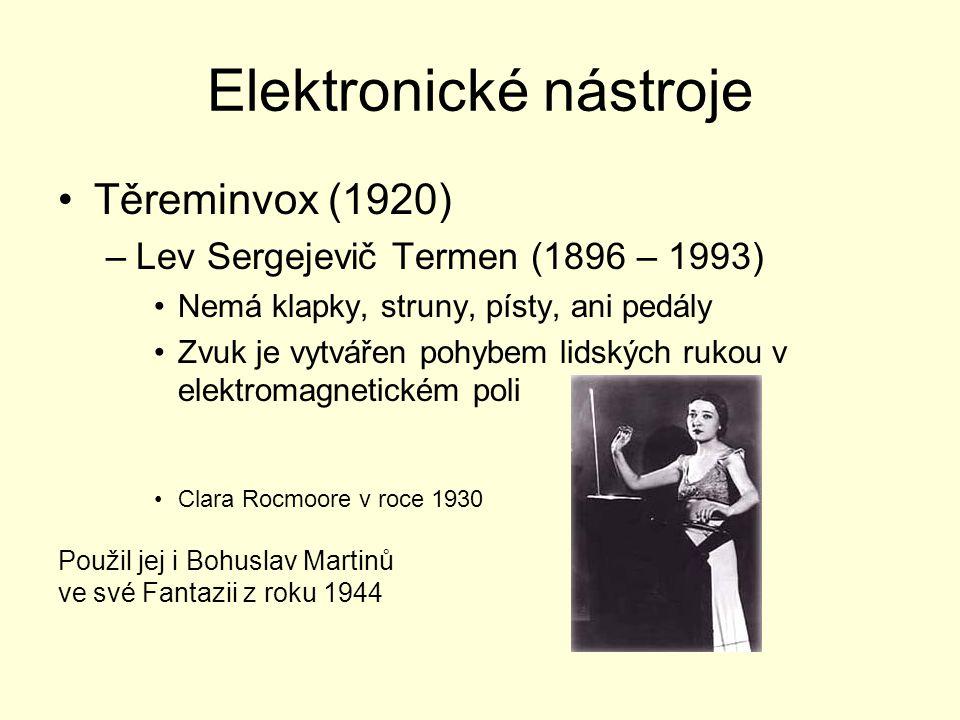 Elektronické nástroje Těreminvox (1920) –Lev Sergejevič Termen (1896 – 1993) Nemá klapky, struny, písty, ani pedály Zvuk je vytvářen pohybem lidských rukou v elektromagnetickém poli Clara Rocmoore v roce 1930 Použil jej i Bohuslav Martinů ve své Fantazii z roku 1944