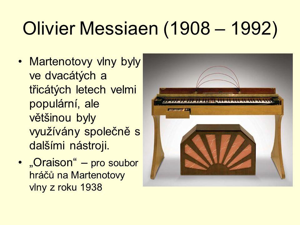 Olivier Messiaen (1908 – 1992) Martenotovy vlny byly ve dvacátých a třicátých letech velmi populární, ale většinou byly využívány společně s dalšími n