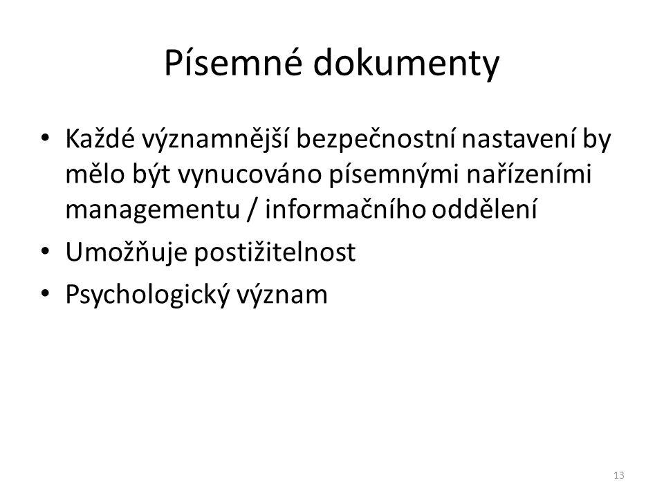 13 Písemné dokumenty Každé významnější bezpečnostní nastavení by mělo být vynucováno písemnými nařízeními managementu / informačního oddělení Umožňuje postižitelnost Psychologický význam