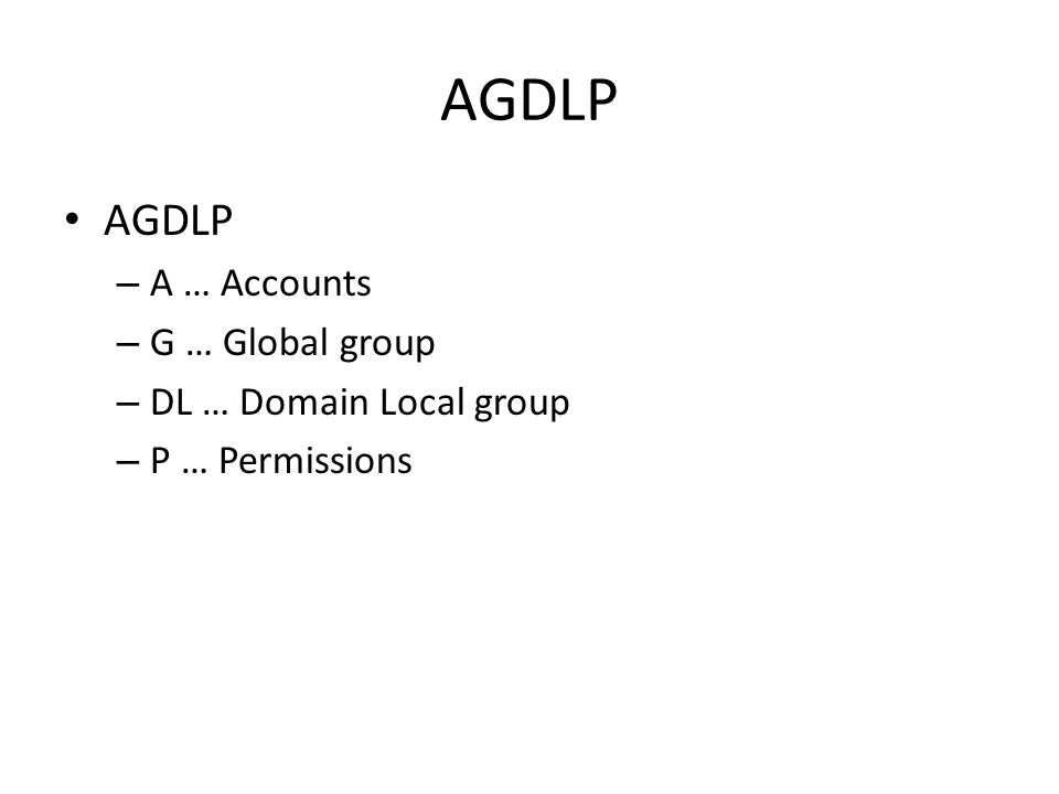 AGDLP – A … Accounts – G … Global group – DL … Domain Local group – P … Permissions
