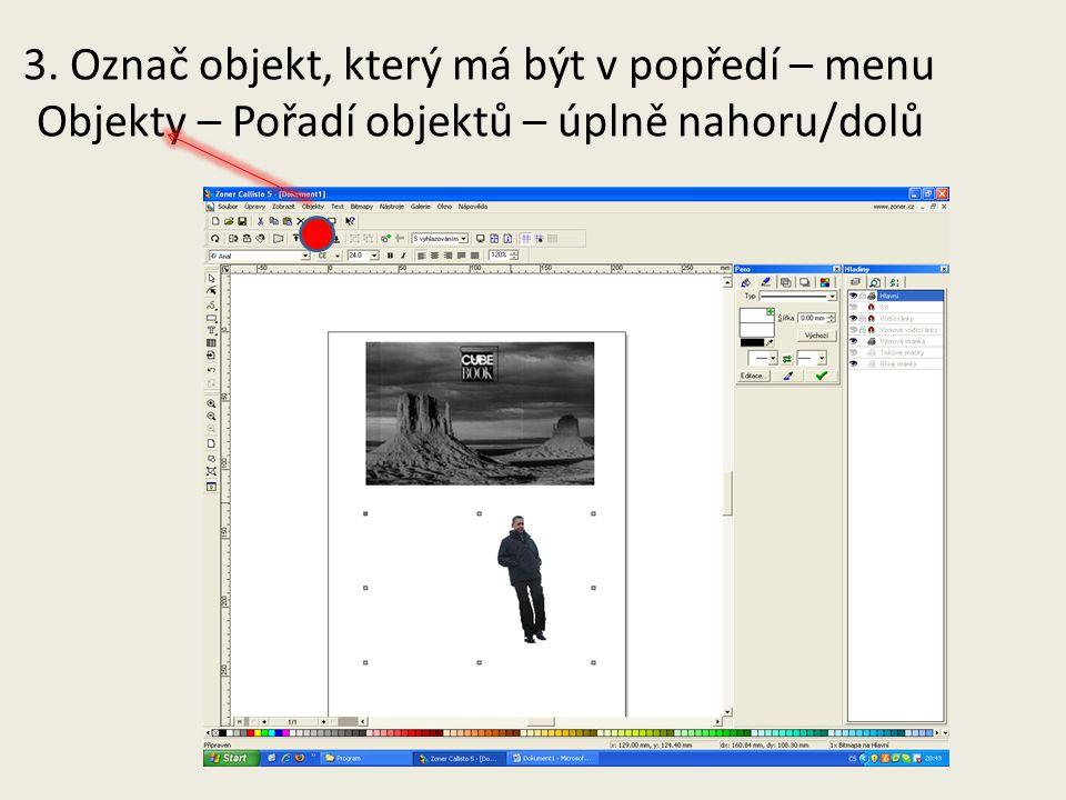 3. Označ objekt, který má být v popředí – menu Objekty – Pořadí objektů – úplně nahoru/dolů