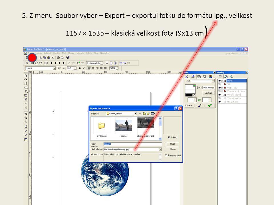 5. Z menu Soubor vyber – Export – exportuj fotku do formátu jpg., velikost 1157 × 1535 – klasická velikost fota (9x13 cm )