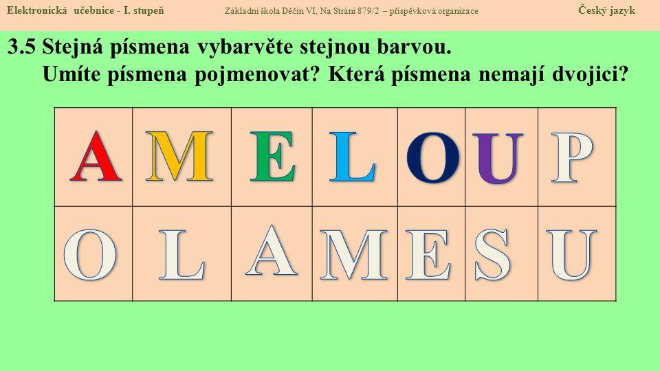 3.5 Stejná písmena vybarvěte stejnou barvou. Umíte písmena pojmenovat.