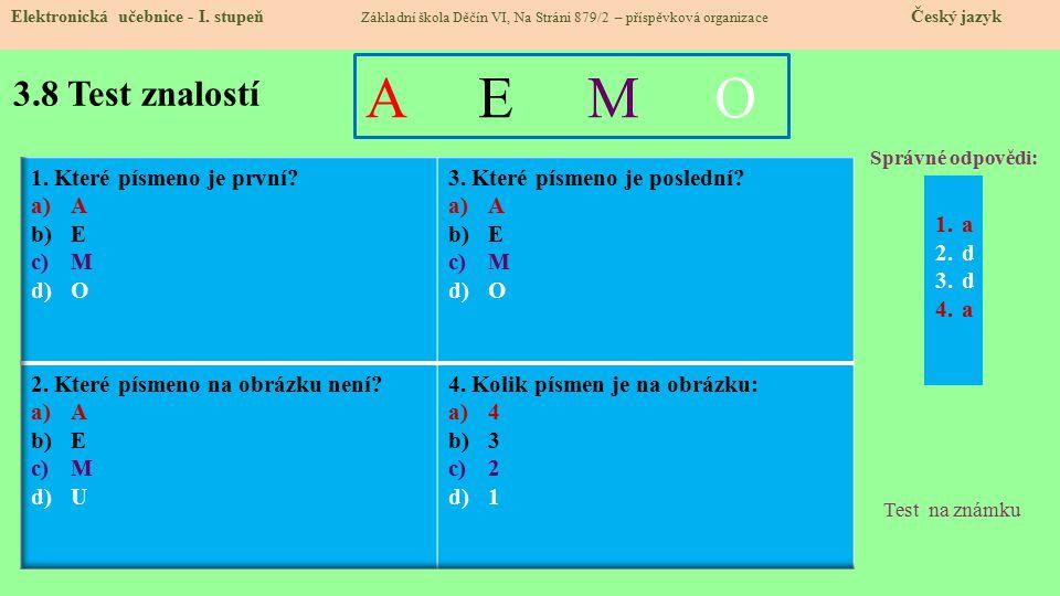 3.8 Test znalostí Správné odpovědi: 1.a 2.d 3.d 4.a Test na známku Elektronická učebnice - I.