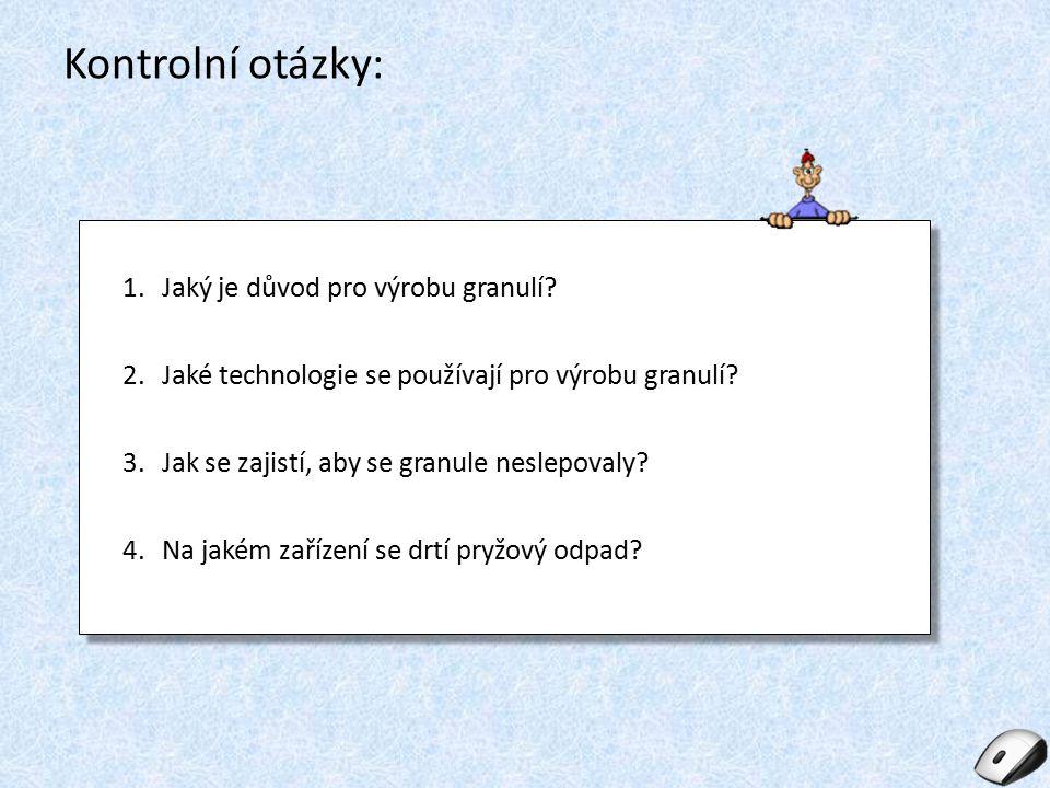 Kontrolní otázky: 1.Jaký je důvod pro výrobu granulí? 2.Jaké technologie se používají pro výrobu granulí? 3.Jak se zajistí, aby se granule neslepovaly