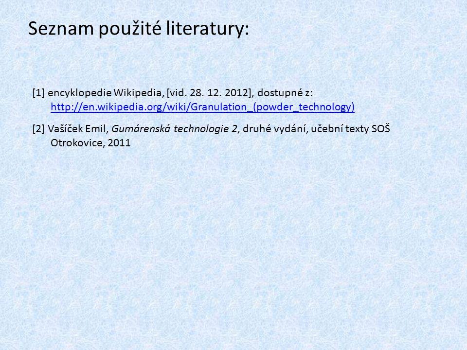 Seznam použité literatury: [1] encyklopedie Wikipedia, [vid. 28. 12. 2012], dostupné z: http://en.wikipedia.org/wiki/Granulation_(powder_technology) h