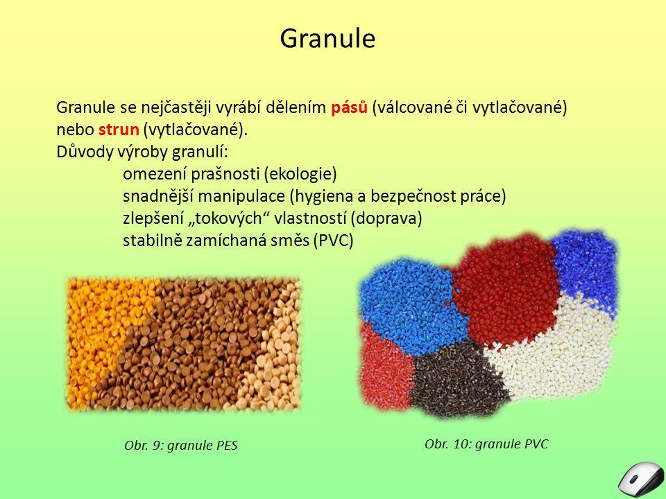 Granule Granule se nejčastěji vyrábí dělením pásů (válcované či vytlačované) nebo strun (vytlačované). Důvody výroby granulí: omezení prašnosti (ekolo
