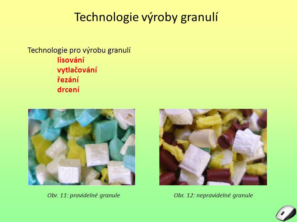 Technologie výroby granulí Technologie pro výrobu granulí lisování vytlačování řezání drcení Obr. 11: pravidelné granuleObr. 12: nepravidelné granule