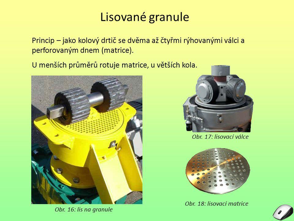 Lisované granule Obr. 16: lis na granule Princip – jako kolový drtič se dvěma až čtyřmi rýhovanými válci a perforovaným dnem (matrice). U menších prům