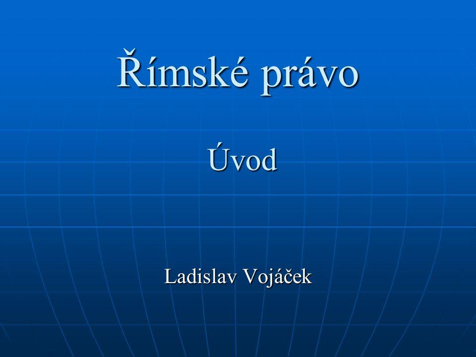 Římské právo Úvod Ladislav Vojáček