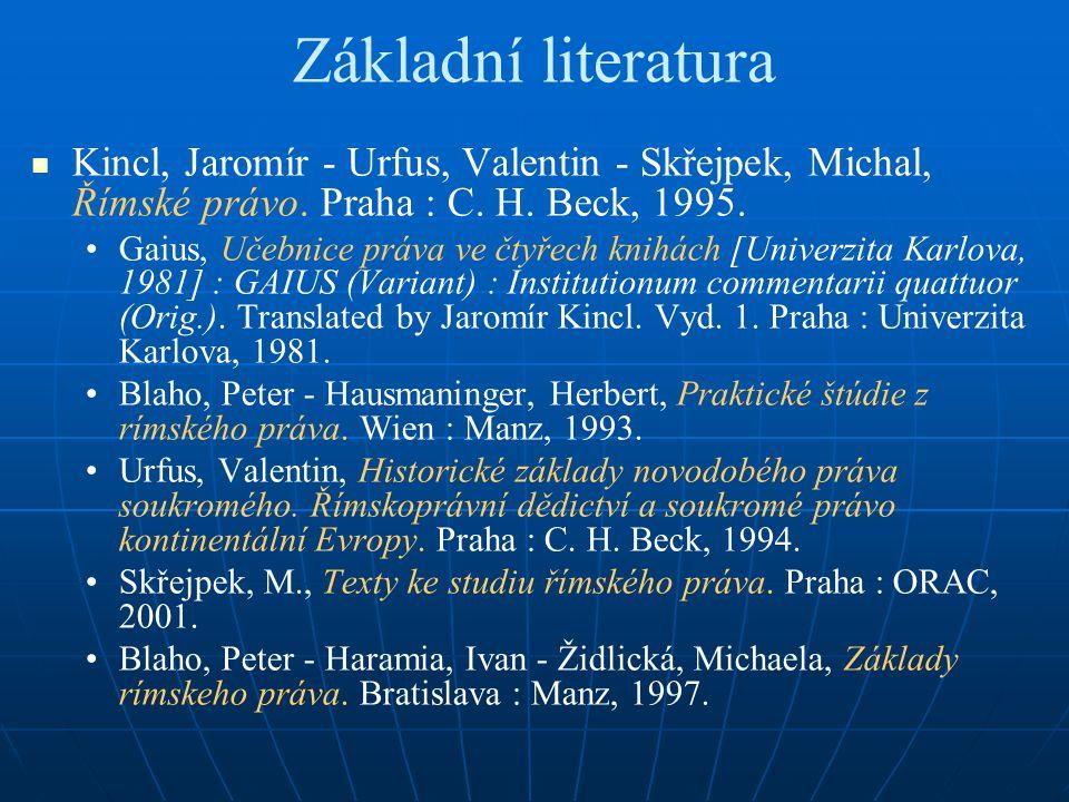 Základní literatura Kincl, Jaromír - Urfus, Valentin - Skřejpek, Michal, Římské právo.